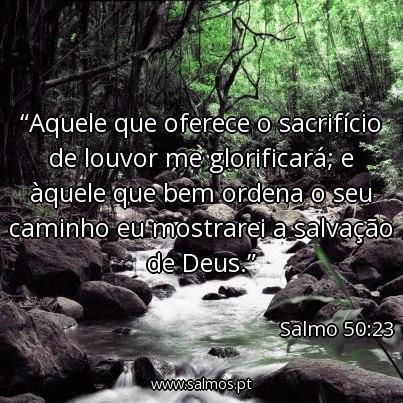 salmo-50-23-aquele-que-oferece-o-sacrificio-de-louvor-me-glorificara-e-aquele-que-bem-ordena-o_403x403_16109
